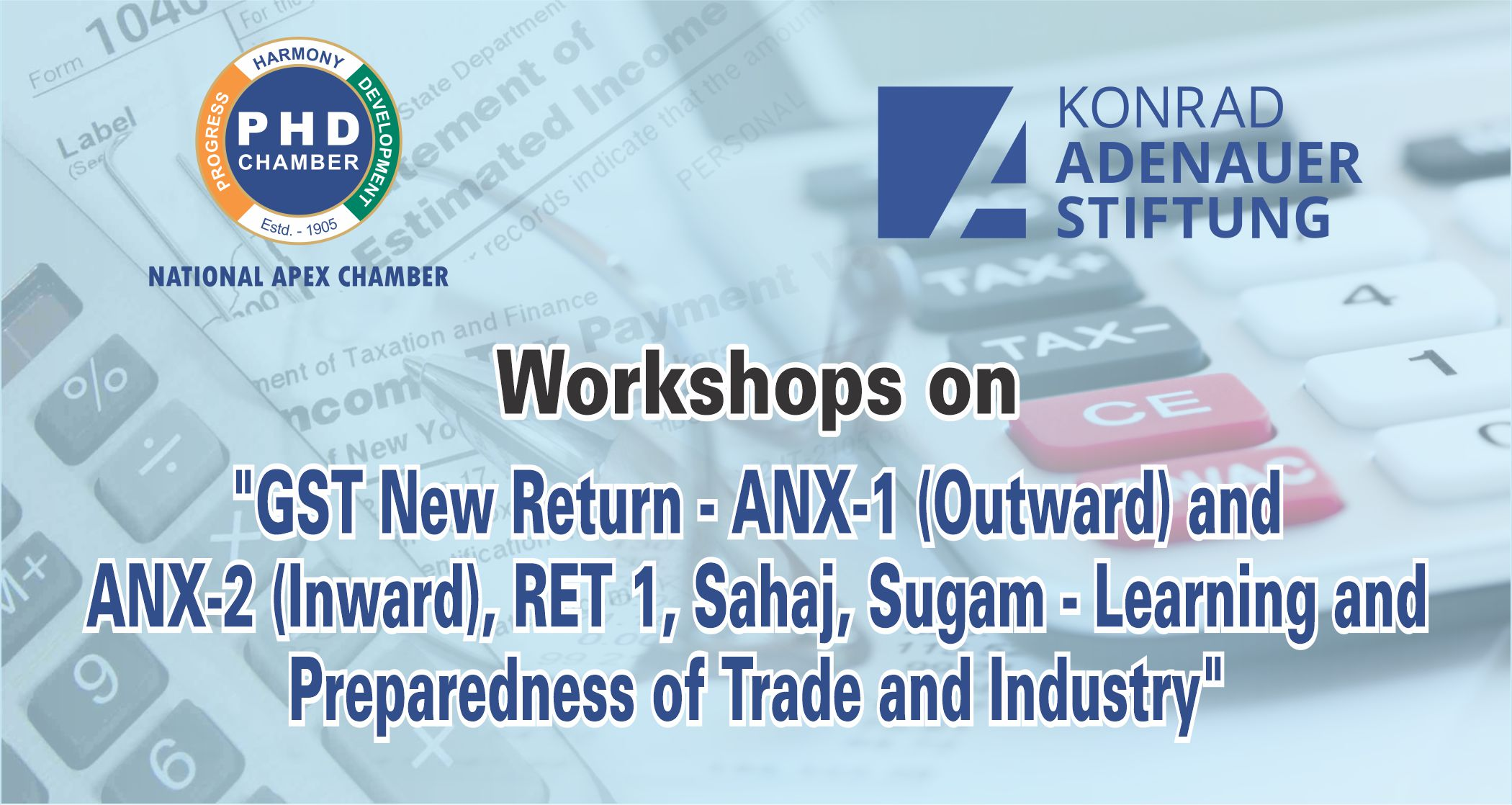 "Workshops on ""GST New Return – ANX-1 (Outward) and ANX-2 (Inward), RET 1, Sahaj, Sugam – Learning and Preparedness of Trade and Industry"""